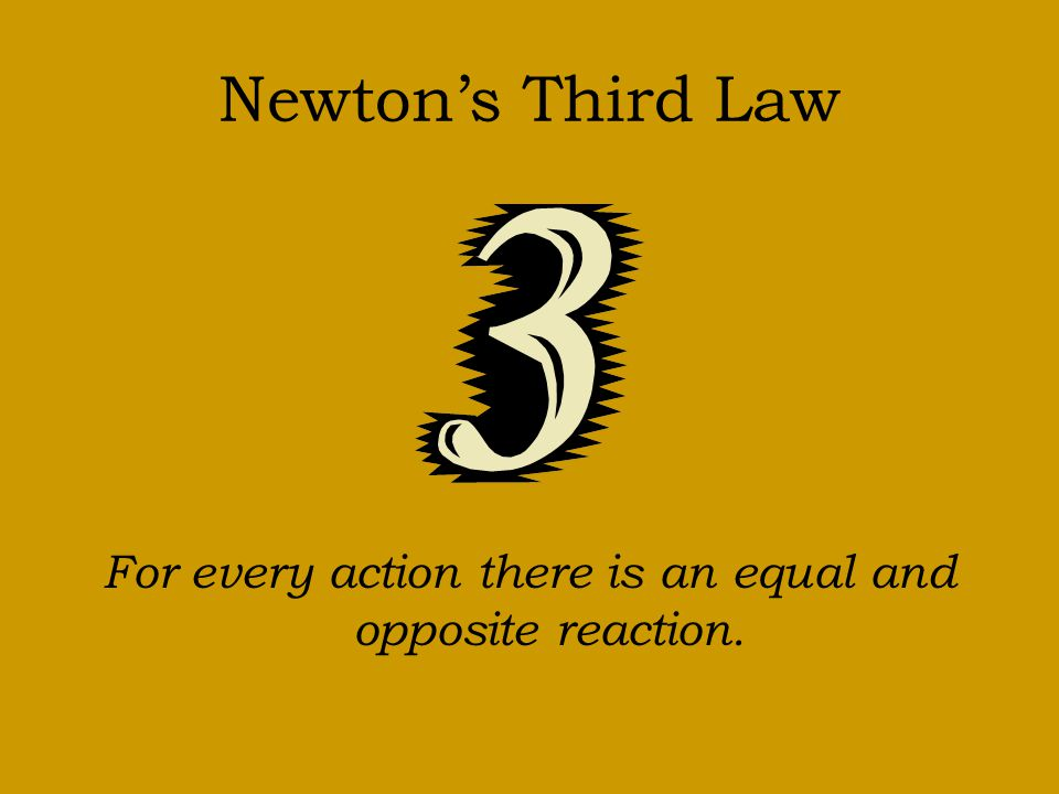 For every action there is an equal and opposite reaction.