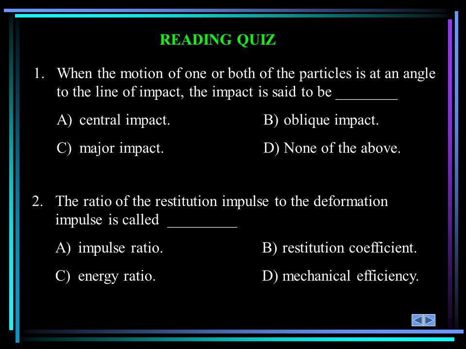 A) central impact. B) oblique impact.