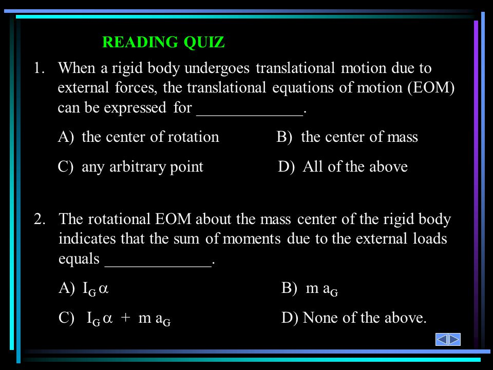 A) the center of rotation B) the center of mass