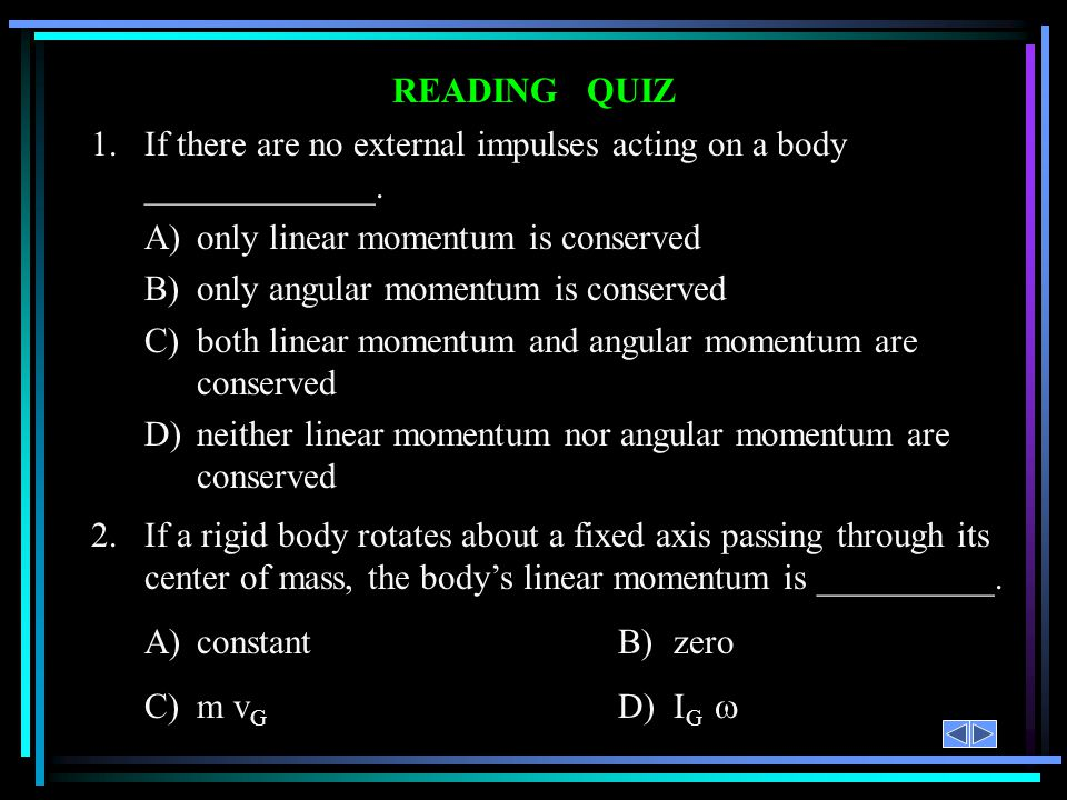 1. If there are no external impulses acting on a body _____________.