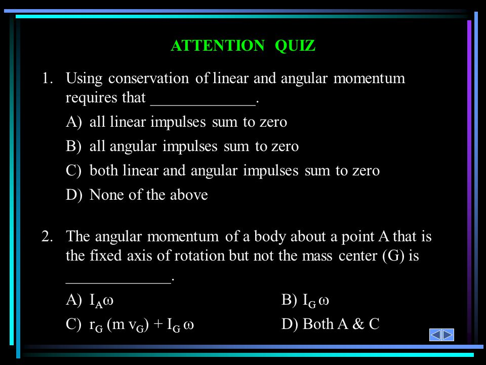 A) all linear impulses sum to zero B) all angular impulses sum to zero
