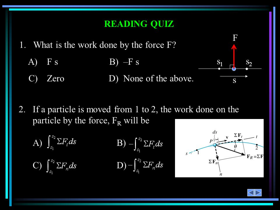 1. What is the work done by the force F A) F s B) –F s