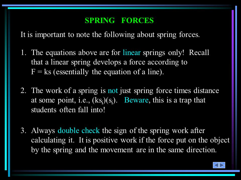 SPRING FORCES It is important to note the following about spring forces.
