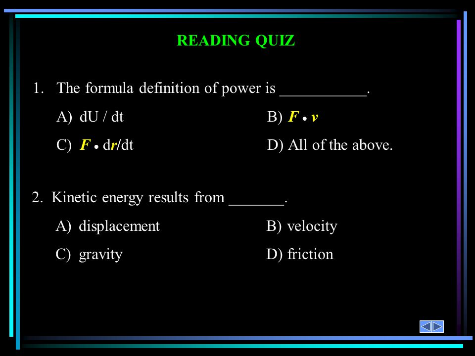 1. The formula definition of power is ___________. A) dU / dt B) F  v