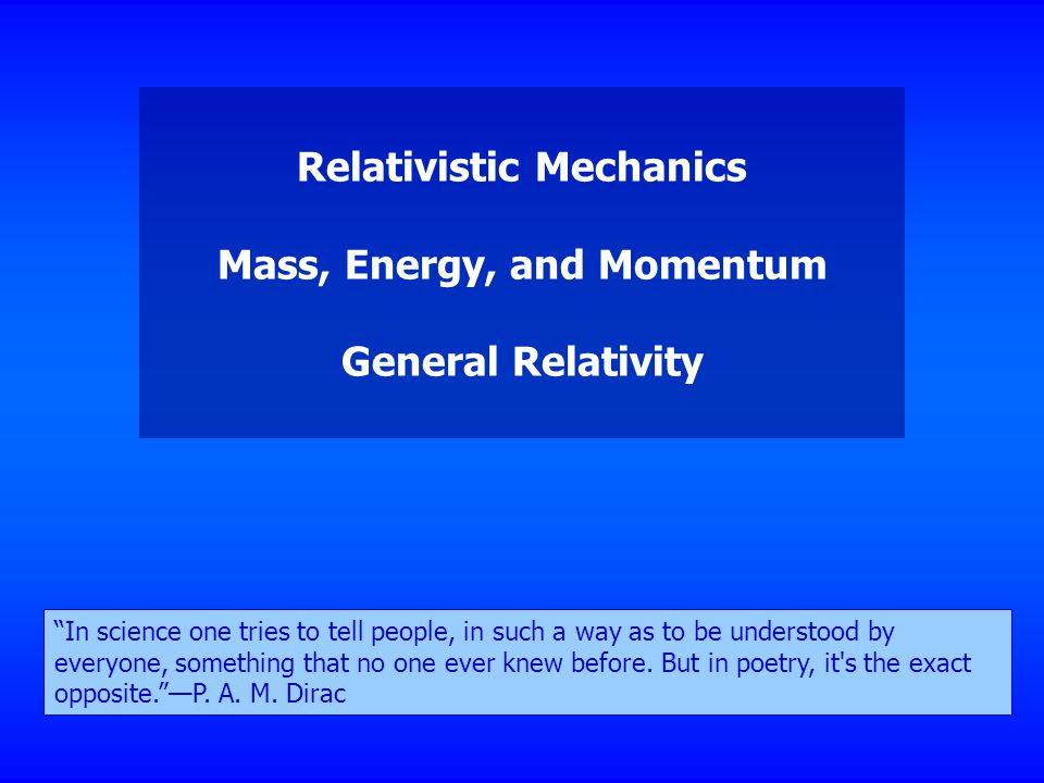 Relativistic Mechanics Mass, Energy, and Momentum