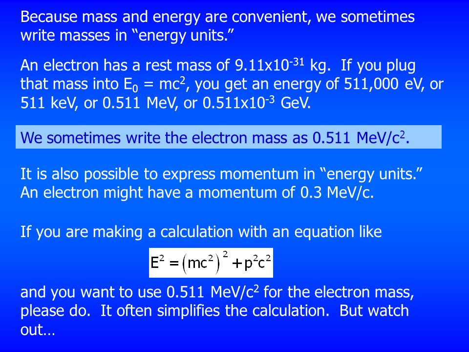 Because mass and energy are convenient, we sometimes write masses in energy units.
