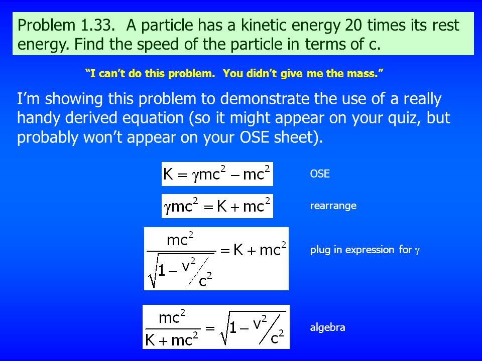 Problem 1.33. A particle has a kinetic energy 20 times its rest energy. Find the speed of the particle in terms of c.