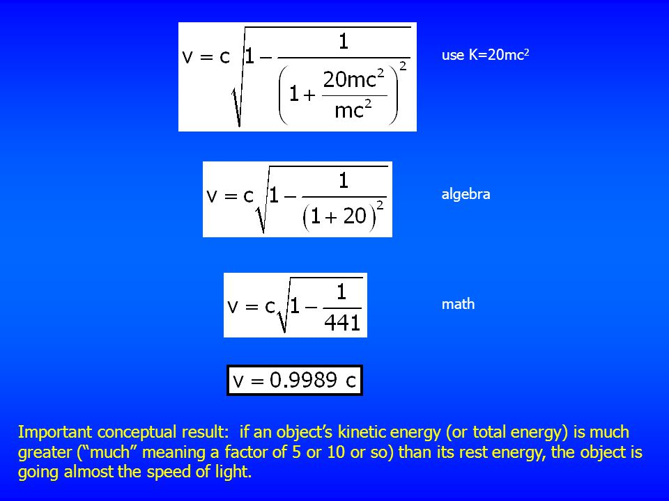 use K=20mc2 algebra. math.
