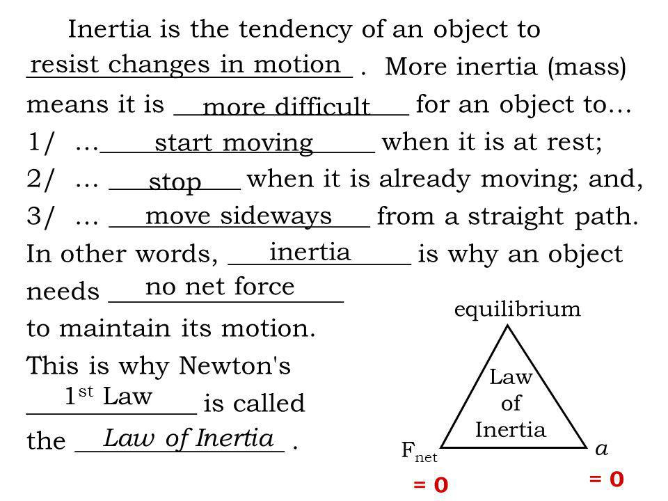 Inertia is the tendency of an object to