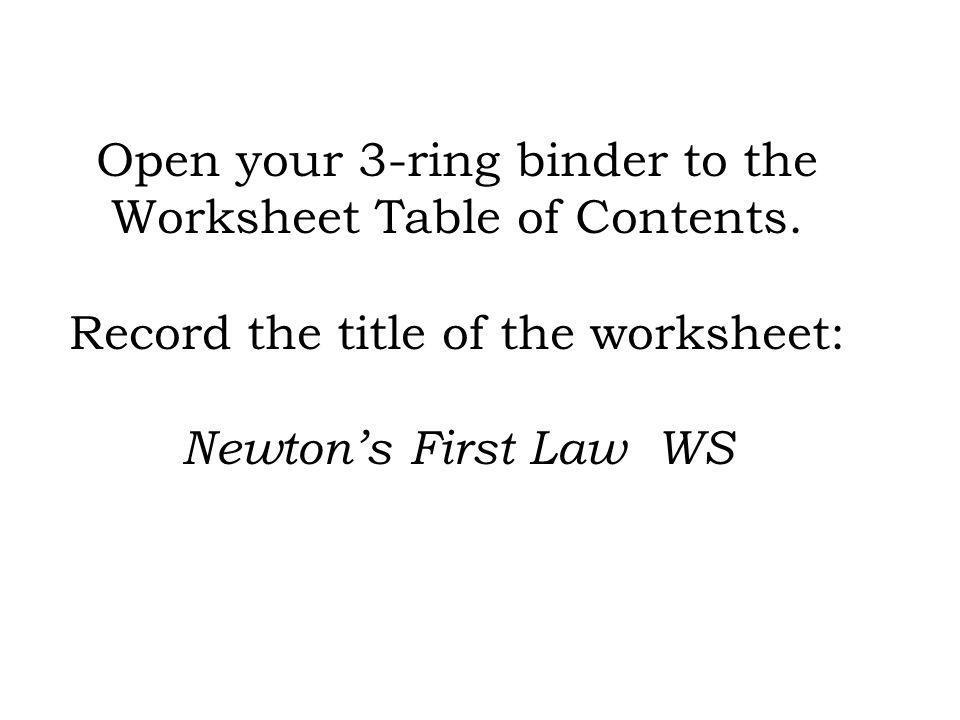 Open your 3-ring binder to the Worksheet Table of Contents.