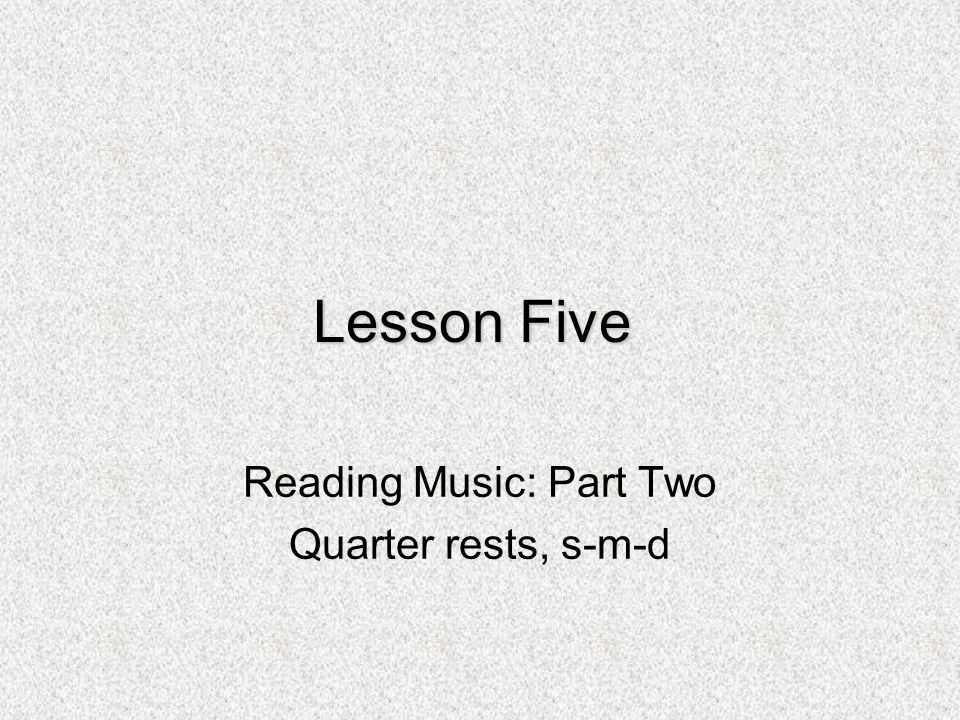 Reading Music: Part Two Quarter rests, s-m-d