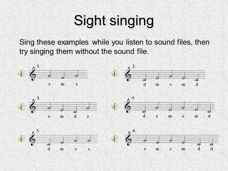 Sight singing Sing these examples while you listen to sound files, then try singing them without the sound file.