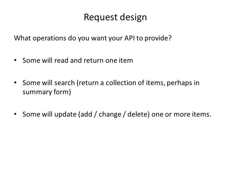 Request design What operations do you want your API to provide