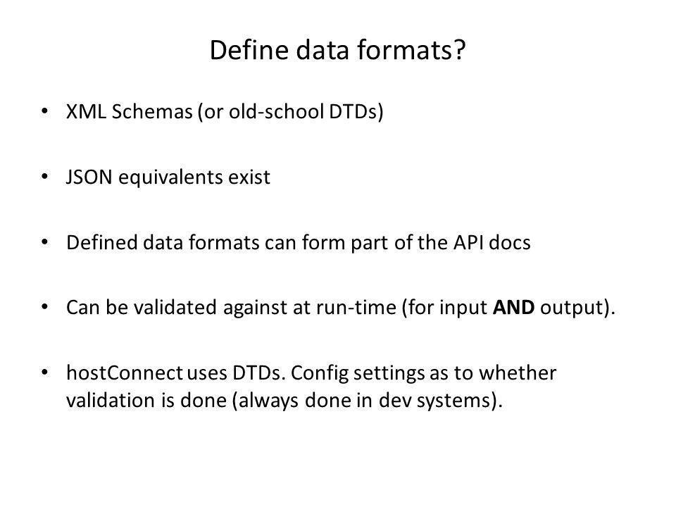 Define data formats XML Schemas (or old-school DTDs)
