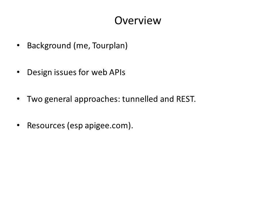 Overview Background (me, Tourplan) Design issues for web APIs