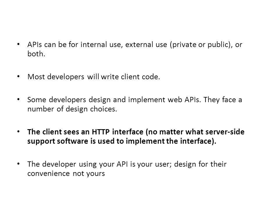 APIs can be for internal use, external use (private or public), or both.