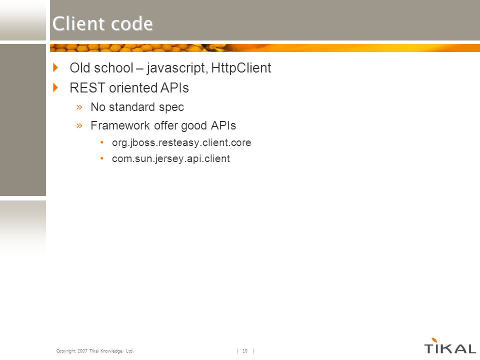 Client code Old school – javascript, HttpClient REST oriented APIs