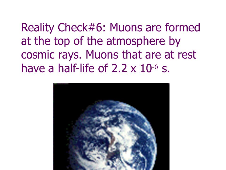 Reality Check#6: Muons are formed at the top of the atmosphere by cosmic rays.