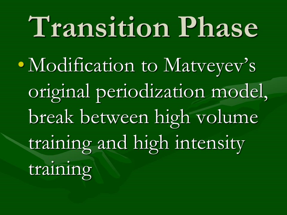 Transition Phase Modification to Matveyev's original periodization model, break between high volume training and high intensity training.