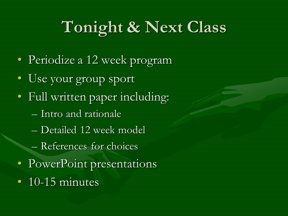 Tonight & Next Class Periodize a 12 week program Use your group sport