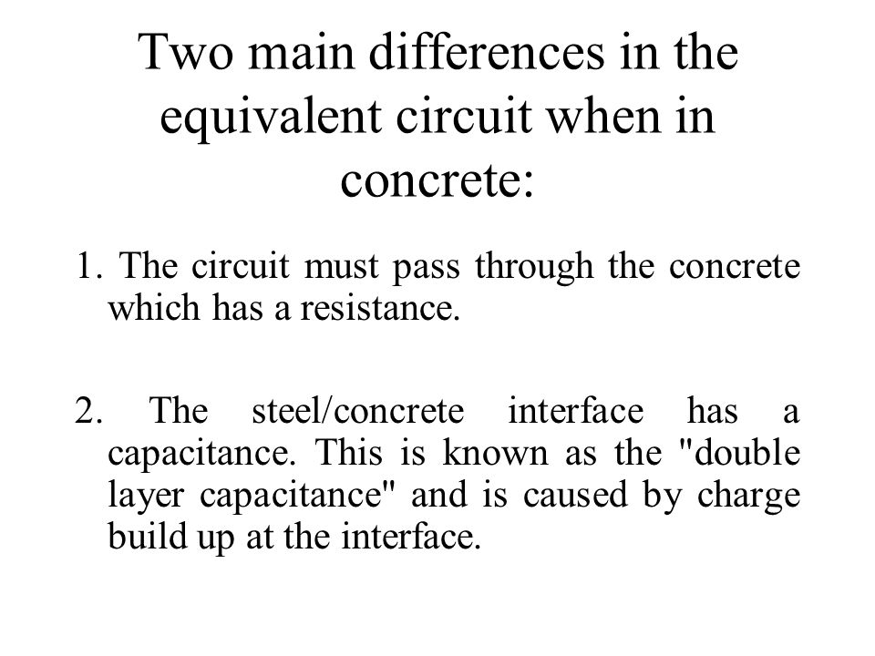 Two main differences in the equivalent circuit when in concrete:
