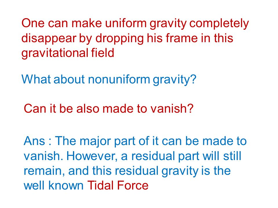 One can make uniform gravity completely disappear by dropping his frame in this gravitational field