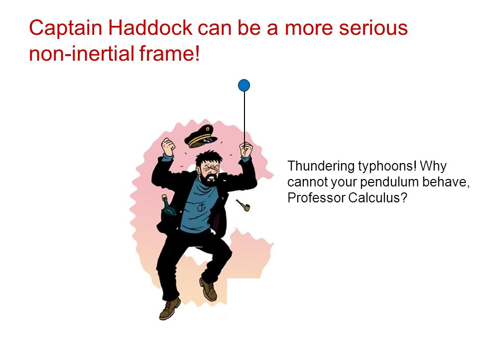 Captain Haddock can be a more serious non-inertial frame!