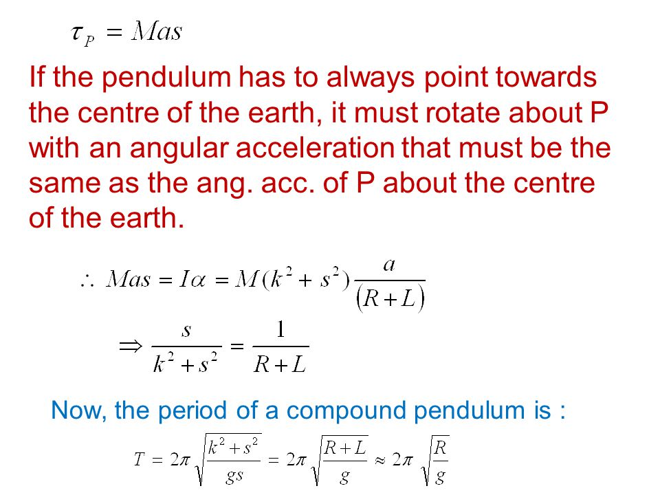 If the pendulum has to always point towards the centre of the earth, it must rotate about P with an angular acceleration that must be the same as the ang. acc. of P about the centre of the earth.