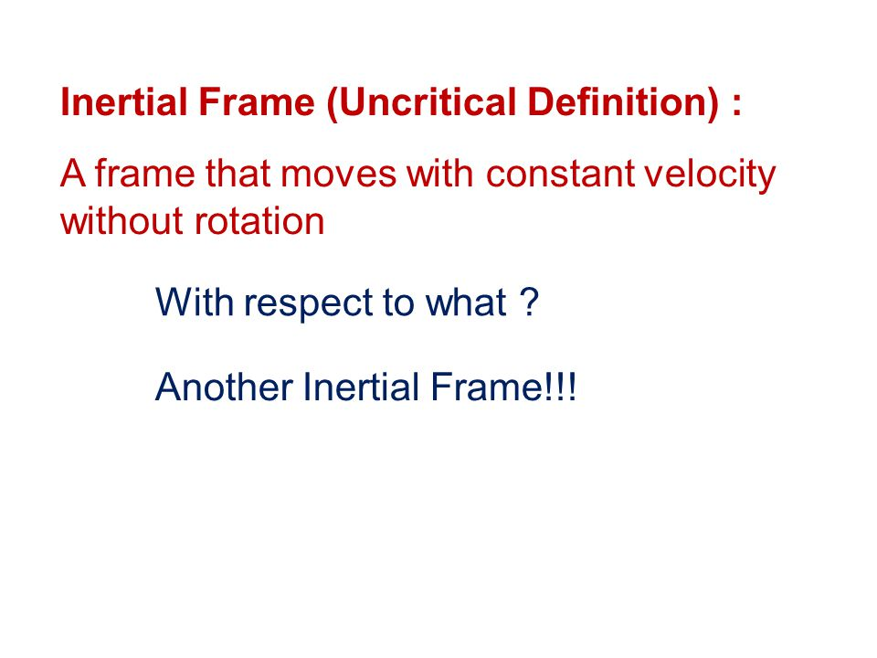 Inertial Frame (Uncritical Definition) :