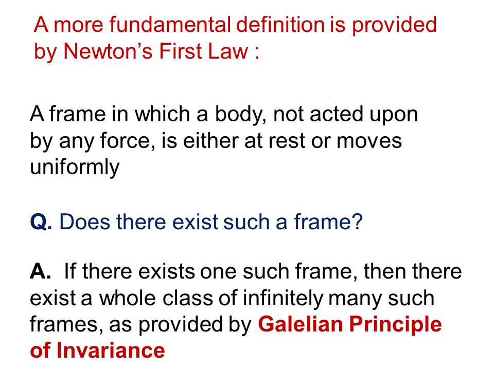 A more fundamental definition is provided by Newton's First Law :
