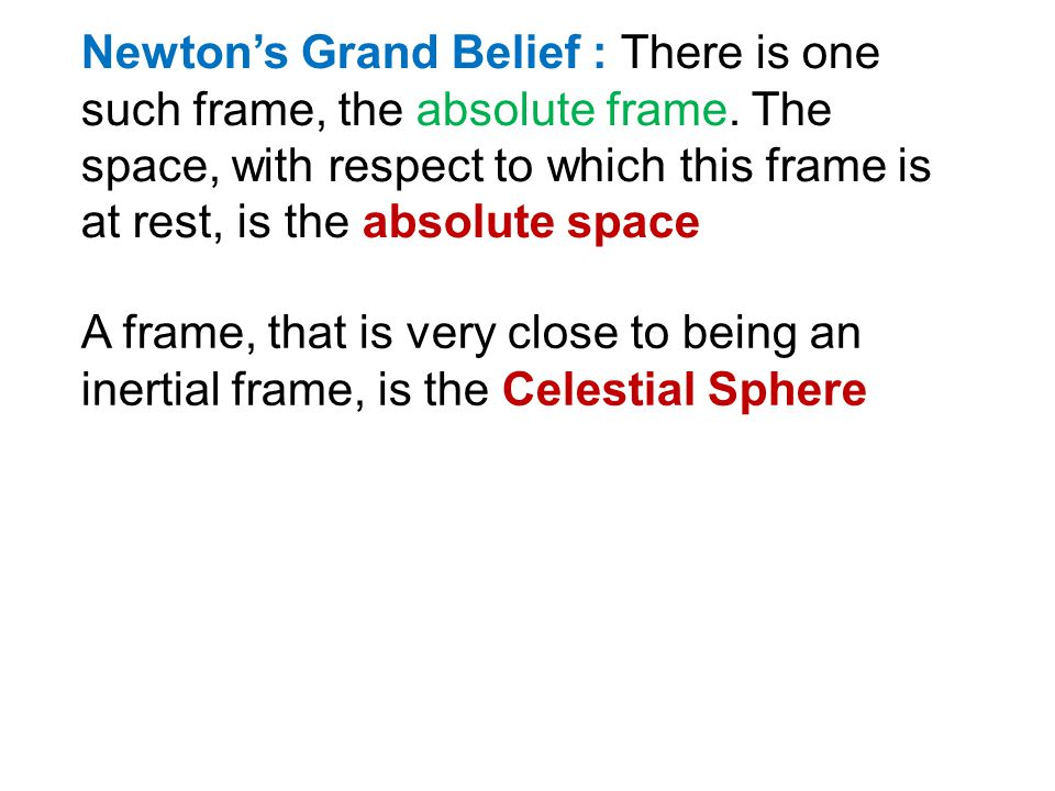 Newton's Grand Belief : There is one such frame, the absolute frame