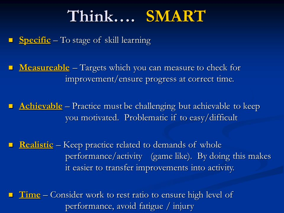 SMART Think…. Specific – To stage of skill learning