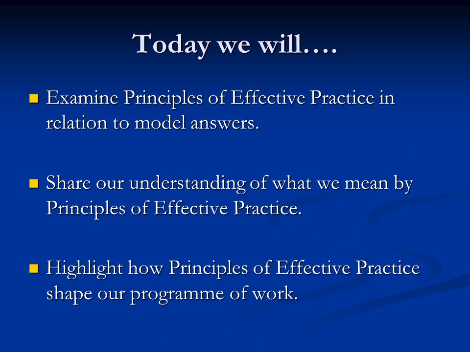 Today we will…. Examine Principles of Effective Practice in relation to model answers.