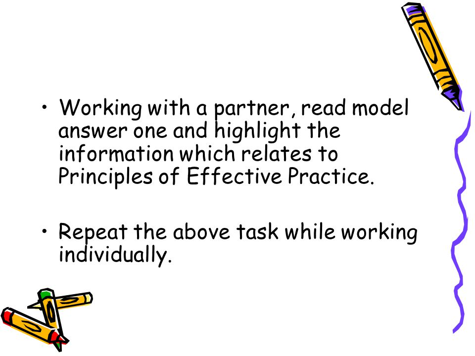 Working with a partner, read model answer one and highlight the information which relates to Principles of Effective Practice.