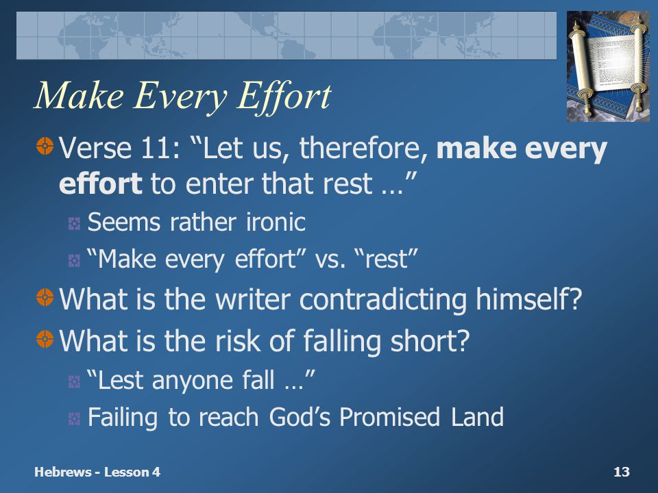 Make Every Effort Verse 11: Let us, therefore, make every effort to enter that rest … Seems rather ironic.