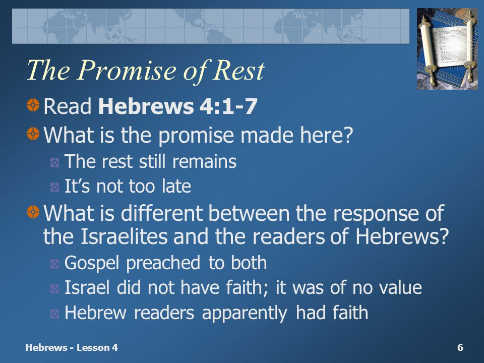 The Promise of Rest Read Hebrews 4:1-7 What is the promise made here