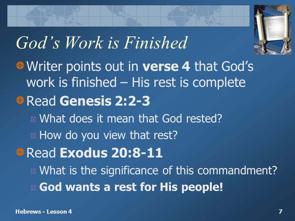 God's Work is Finished Writer points out in verse 4 that God's work is finished – His rest is complete.