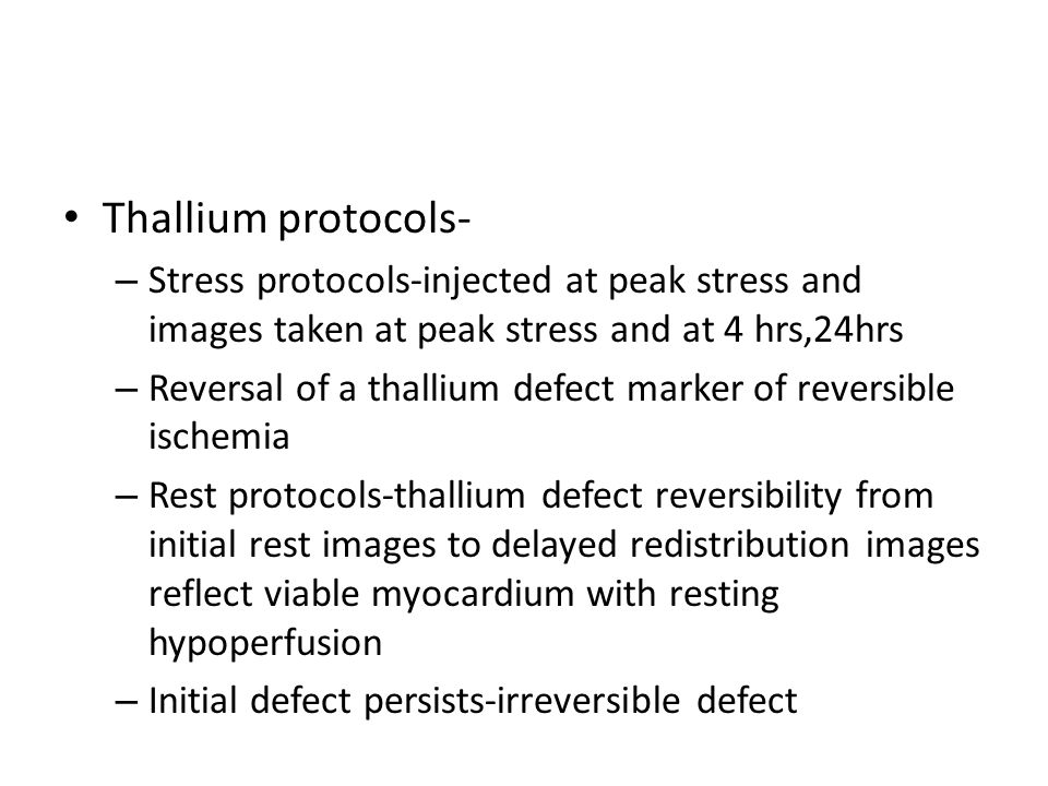 Thallium protocols- Stress protocols-injected at peak stress and images taken at peak stress and at 4 hrs,24hrs.
