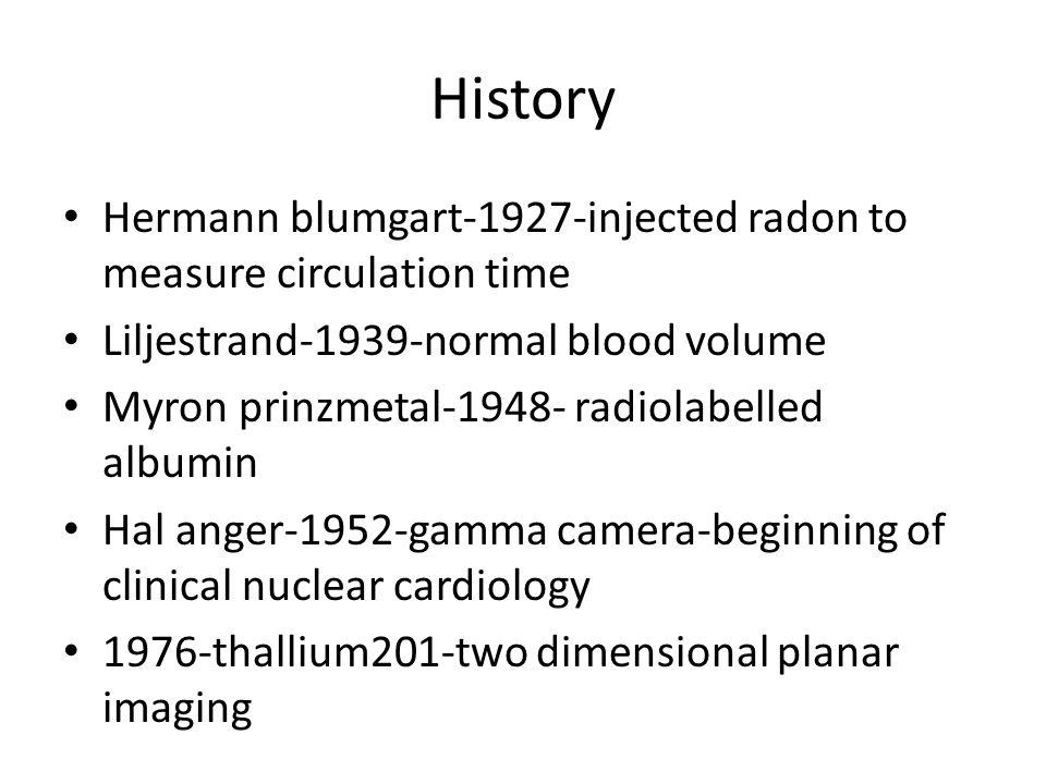 History Hermann blumgart-1927-injected radon to measure circulation time. Liljestrand-1939-normal blood volume.