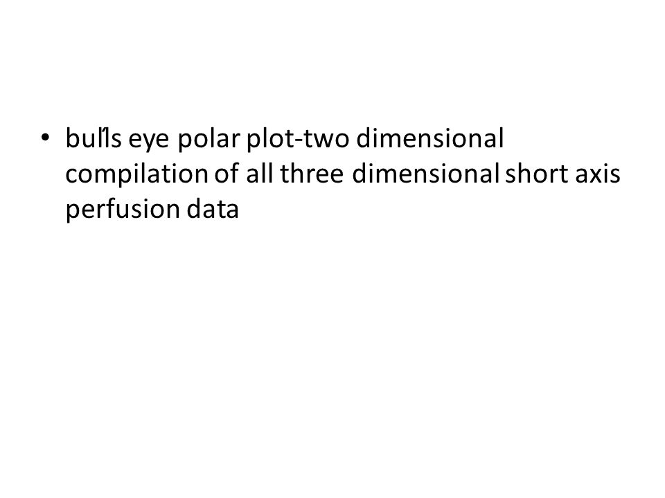 bull̒s eye polar plot-two dimensional compilation of all three dimensional short axis perfusion data