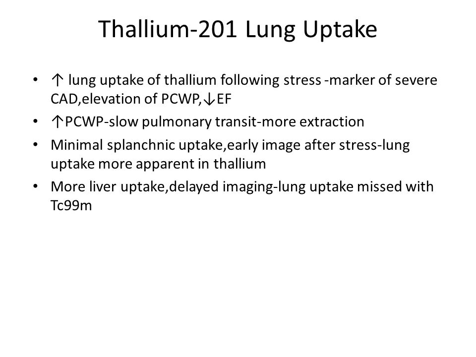 Thallium-201 Lung Uptake ↑ lung uptake of thallium following stress -marker of severe CAD,elevation of PCWP,↓EF.