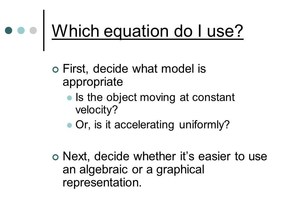Which equation do I use First, decide what model is appropriate