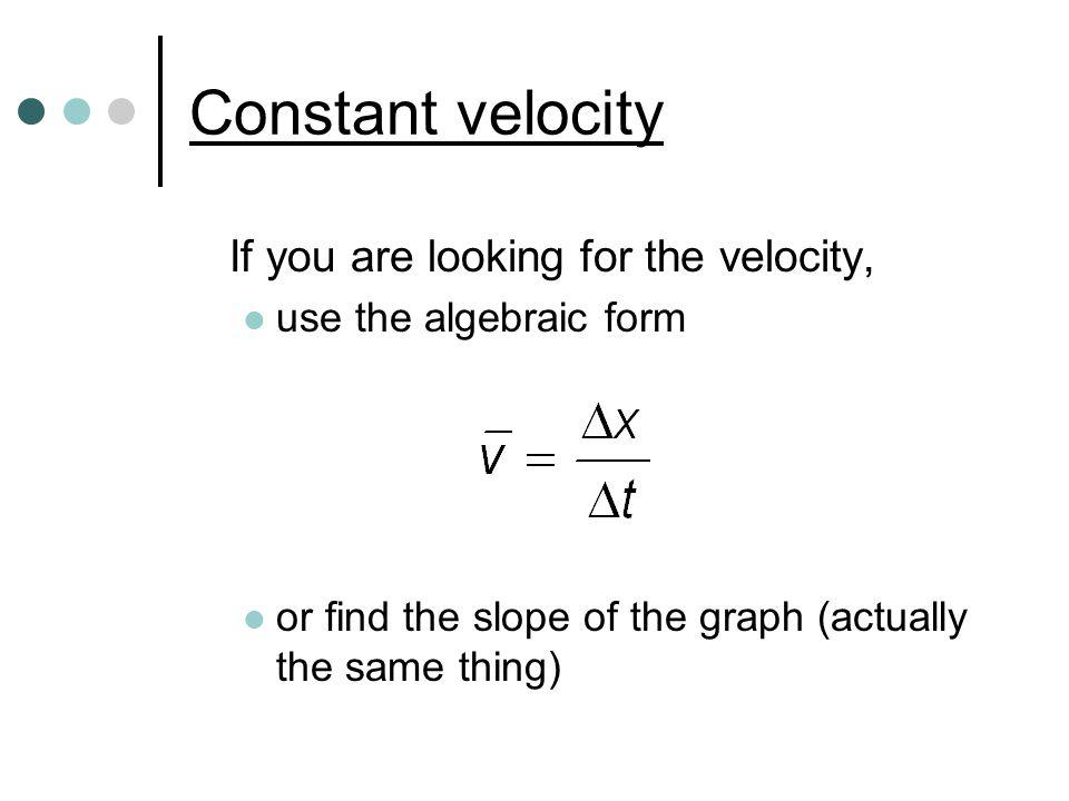 Constant velocity If you are looking for the velocity,
