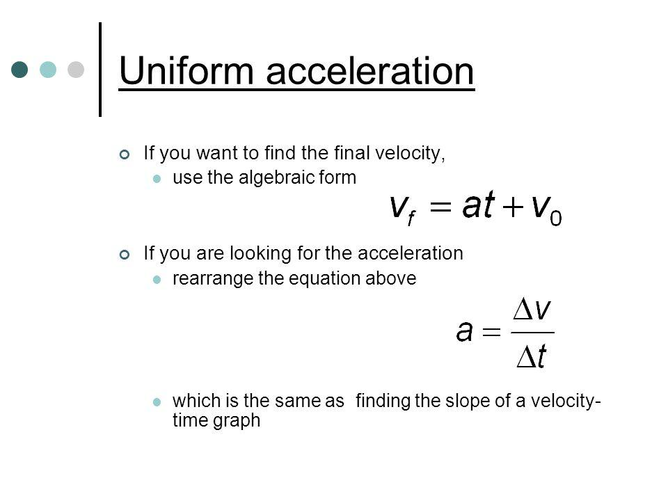 Uniform acceleration If you want to find the final velocity,