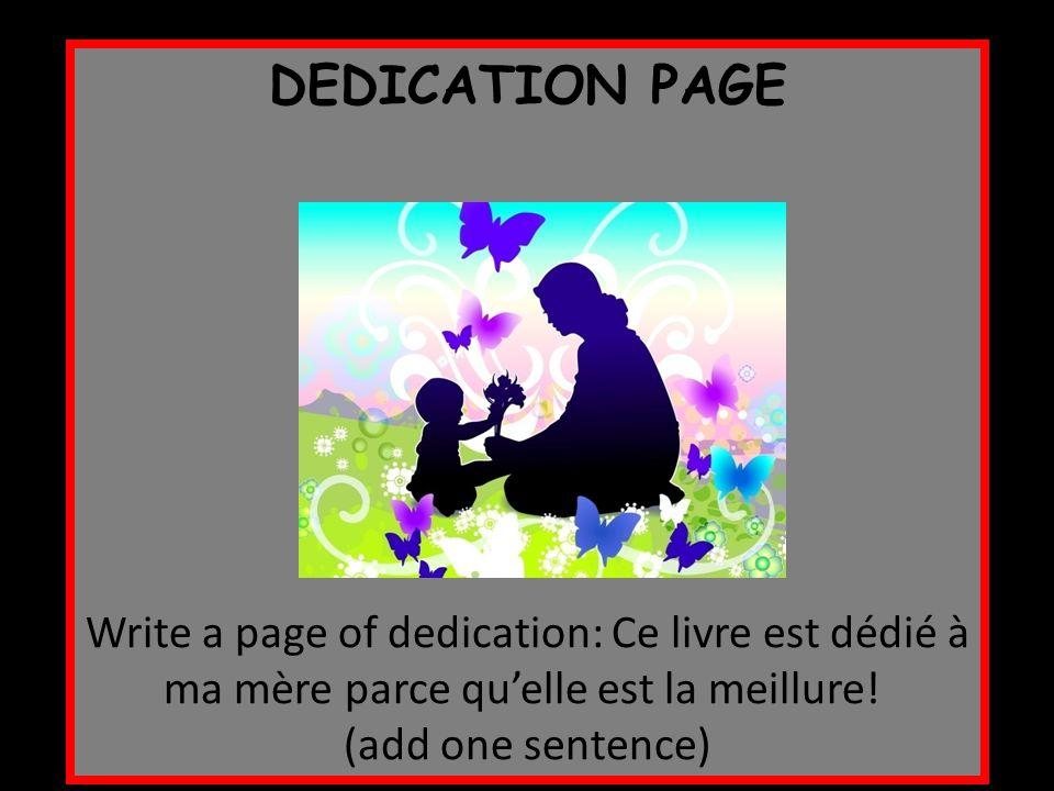 DEDICATION PAGE Write a page of dedication: Ce livre est dédié à