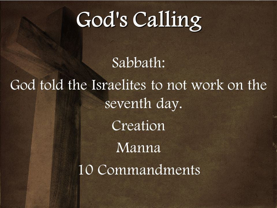 God told the Israelites to not work on the seventh day.