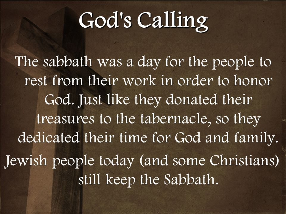 Jewish people today (and some Christians) still keep the Sabbath.