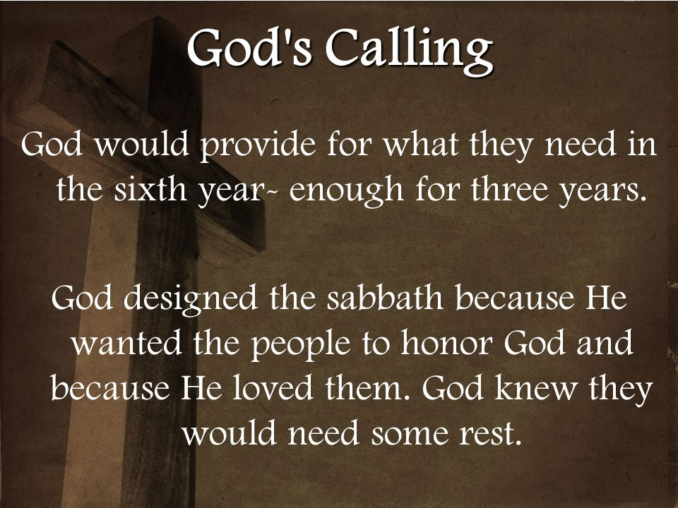 God s Calling God would provide for what they need in the sixth year- enough for three years.