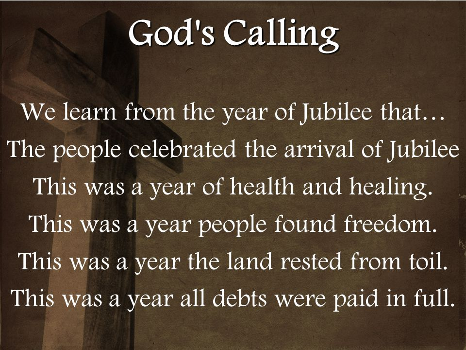 God s Calling We learn from the year of Jubilee that…