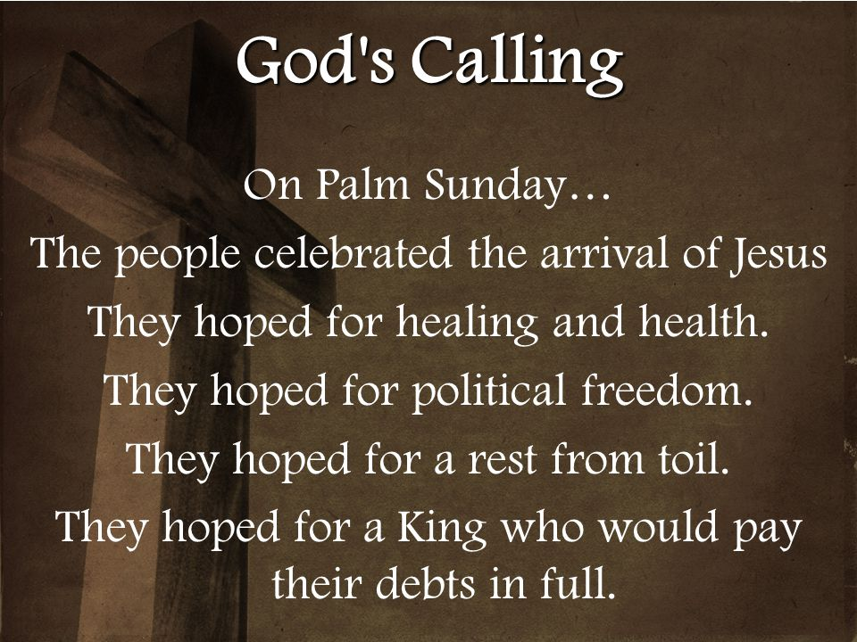 God s Calling On Palm Sunday…